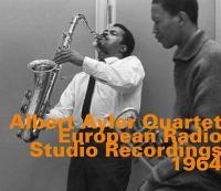 European Radio Studio recordings 1964 / Quartet Albert Ayler
