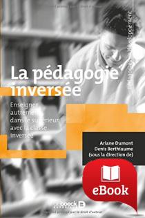 La pédagogie inversée : Enseigner autrement dans le supérieur par la classe inversée