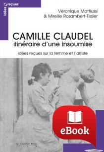 Camille Claudel - itinéraire d'une insoumise