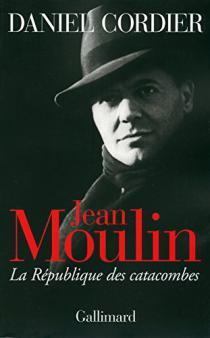 Jean Moulin : la République des catacombes