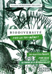 Biodiversité, fais-la toi-même / Caroline Burzynski-Delloye