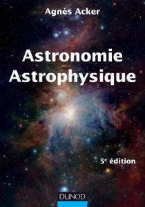 Astronomie, astrophysique / Agnès Acker