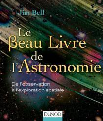 Le beau livre de l'astronomie / Jim Bell