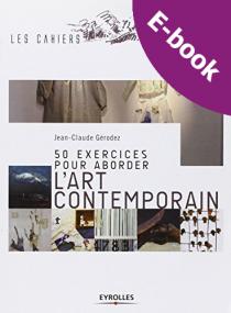 50 exercices pour aborder l'art contemporain / J.C. Gérodez