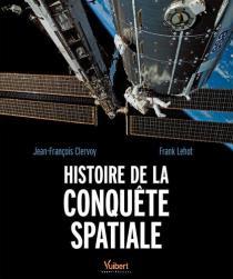 Histoire de la conquête spatiale / Franck Lehot, Jean-François Clervoy