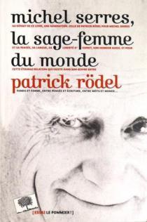 Michel Serres, la sage-femme du monde / P. Rödel