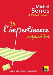 De l'impertinence, aujourd'hui / M. Serres et M. Polacco