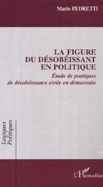 La figure du désobéissant en politique / M. Pedretti