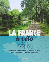 La France à vélo : itinéraires touristiques et balades à vélo pour découvrir la France autrement