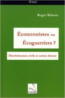 Écoterroristes ou écoguerriers ? Désobéissance civile et action non violiente / R. Ribotto