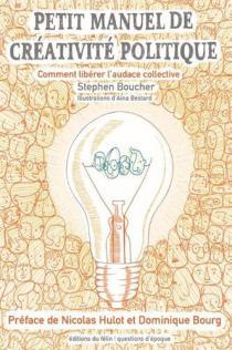 Petit manuel de créativité politique / Stephen Boucher