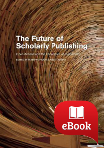 The Future of Scholarly Publishing : Open Access and the Economics of Digitisation