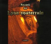 Recueil du Lyon souterrain