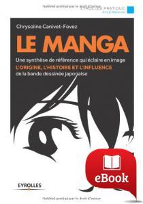 Le manga : Une synthèse de référence qui éclaire en image l'origine, l'histoire et l'influence de la bande dessinée japonaise