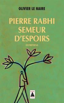 Pierre Rabhi, semeur d'espoirs : entretiens / Olivier Le Naire