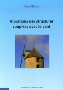 Vibrations des structures couplées avec le vent / Pascal Hémon