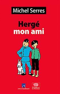 Hergé, mon ami / Michel Serres