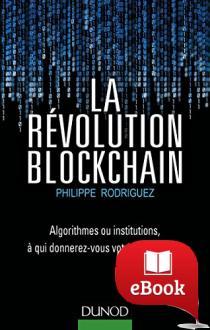 La Révolution Blockchain : Algorithmes ou institutions, à qui donnerez-vous votre confiance?