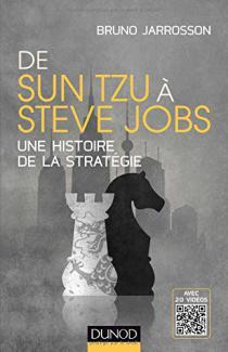 De Sun Tzu à Steve Jobs : une histoire de la stratégie / Bruno Jarrosson