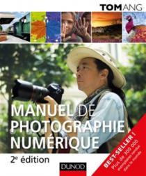 Manuel de photographie numérique / Tom Ang