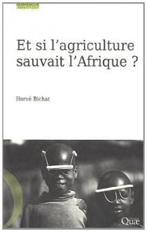 Et si l'agriculture sauvait l'Afrique ? / Hervé Bichat