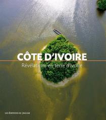 Côte d'Ivoire : révélations en terre d'ivoire / Dominique Mataillet