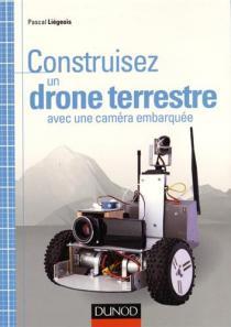 Construisez un drone terrestre / Pascal Liégeois