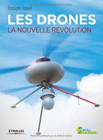 Les drones : la nouvelle révolution / Rodolphe Jobard
