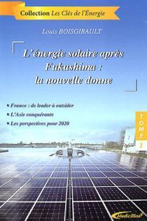 L'énergie solaire après Fukushima : la nouvelle donne / Louis Boisgibault