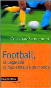 Football, la bagatelle la plus sérieuse du monde