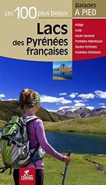 Les 100 plus beaux lacs des Pyrénées françaises