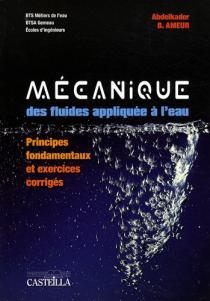 Mécanique des fluides appliquée à l'eau / A. Ameur