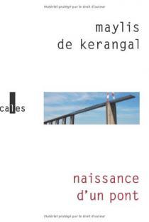 Naissance d'un pont / Maylis de Kerangal