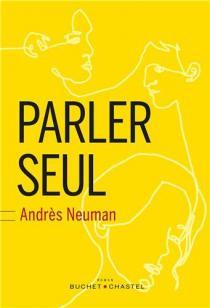 Parler seul / Andres Neuman