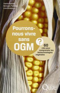 Pourrons-nous vivre sans OGM ? /