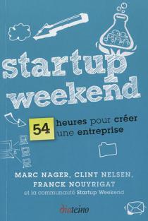 Startup Weekend : 54 heures pour créer une entreprise