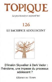 D'Anakin Skywalker à Dark Vador : l'héroïsme, une impasse du processus adolescent ?